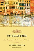 No Vulgar Hotel: The Desire and Pursuit of Venice Cover