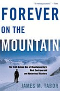 Forever on the Mountain The Truth Behind One of Mountaineerings Most Controversial & Mysterious Disasters