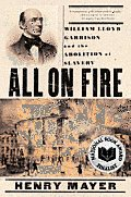 All On Fire William Lloyd Garrison & The Abolition of Slavery