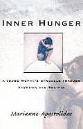 Inner Hunger A Young Womans Struggle Through Anorexia & Bulimia