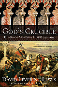 God's Crucible: Islam and the Making of Europe, 570-1215 Cover