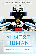 Almost Human: Making Robots Think Cover