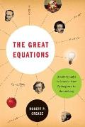 The Great Equations: Breakthroughs in Science from Pythagoras to Heisenberg