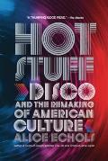 Hot Stuff : Disco and the Remaking of American Culture (10 Edition)