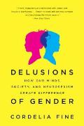 Delusions of Gender: How Our Minds, Society, and Neurosexism Create Difference Cover