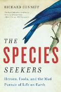 The Species Seekers: Heroes, Fools, and the Mad Pursuit of Life on Earth Cover