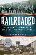 Railroaded: the Transcontinentals and the Making of Modern America (12 Edition)