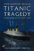 Titanic Tragedy: A New Look at the Lost Liner