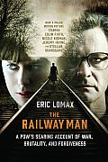 Railway Man A POWs Searing Account of War Brutality & Forgiveness