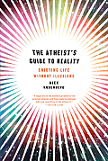 Atheists Guide to Reality Enjoying Life without Illusions