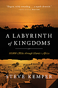 A Labyrinth Of Kingdoms: 10,000 Miles Through Islamic Africa by Steve Kemper