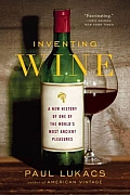 Inventing Wine A New History of One of the Worlds Most Ancient Pleasures