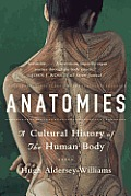 Anatomies: A Cultural History Of The Human Body by Hugh Aldersey-williams
