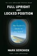 Full Upright and Locked Position: The Insider's Guide to Air Travel