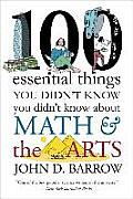 100 Essential Things You Didnt Know You Didnt Know about Math & the Arts