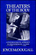 Theaters of the Body A Psychoanalytic Approach to Psychosomatic Illness