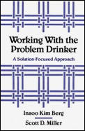 Working with the Problem Drinker: A Solutionfocused Approach
