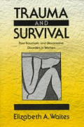 Trauma and survival :post-traumatic and dissociative disorders in women