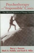 Psychotherapy with Impossible Cases The Efficient Treatment of Therapy Veterans