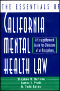 Essentials of California Mental Health Law : a Straightforward Guide for Clinicians of All Disciplines (98 Edition)