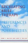 Recreating Brief Therapy Preferences & Possibilities