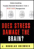 Does Stress Damage the Brain Understanding Trauma Related Disorders from a Neurological Perspective