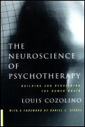 Neuroscience of Psychotherapy Building & Rebuilding the Human Brain