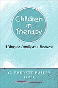 Children in Therapy: Using the Family as a Resource Cover