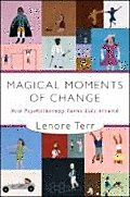 Magical Moments of Change How Psychotherapy Turns Kids Around