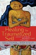 Healing the Traumatized Self: Consciousness, Neuroscience, Treatment (Norton Series on Interpersonal Neurobiology)