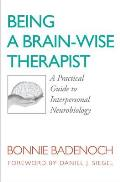 Being a Brain-wise Therapist: a Practical Guide To Interpersonal Neurobiology (08 Edition) Cover