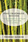 Post Traumatic Success: Positive Psychology & Solution-Focused Strategies to Help Clients Survive and Thrive