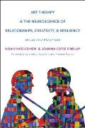 Art Therapy and the Neuroscience of Relationships, Creativity, and Resiliency: Skills and Practices (Norton Series on Interpersonal Neurobiology)