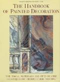 The Handbook of Painted Decoration: The Tools, Materials, and Step-By-Step Techniques of Trompe-L'Oeil Painting