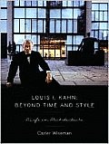 Louis I. Kahn: Beyond Time and Style: A Life in Architecture