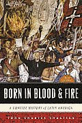 Born in Blood & Fire A Concise History of Latin America 3rd Edition
