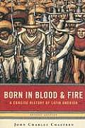 Born in Blood and Fire: A Concise History of Latin America Cover