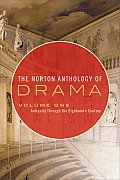 Norton Anthology of Drama Antiquity Through the Eighteenth Century Volume One