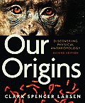 Our Origins Discovering Physical Anthropology