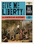 Give Me Liberty Volume 1 An American History 3rd Edition