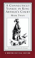 A Connecticut Yankee in King Arthur's Court: An Authoritative Text, Backgrounds and Sources, Composition and Publication, Criticism (Norton Critical Edition) Cover