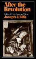 After The Revolution: Profiles Of Early American Culture by Joseph J. Ellis