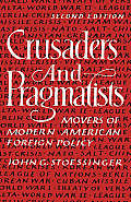 Crusaders and Pragmatists: Movers of Modern American Foreign Policy, Second Edition