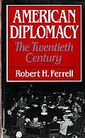 American Diplomacy The Twentieth Century