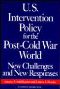 U. S. Intervention Policy for the Post-Cold War World: New Challenges & New Responses