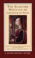 The Selected Writings of Christine de Pizan: New Translations, Criticism (Norton Critical Edition)
