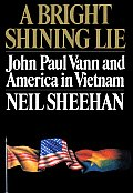 A bright shining lie :John Paul Vann and America in Vietnam Cover