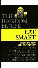 Eat Smart: The Random House Guide to Diet & Nutrition