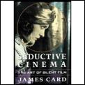 Seductive Cinema The Art Of Silent Film