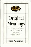Original Meanings: Politics & Ideas in the Making of the Constitution